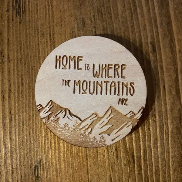 Home is Where the Mountains Are Wooden Sticker