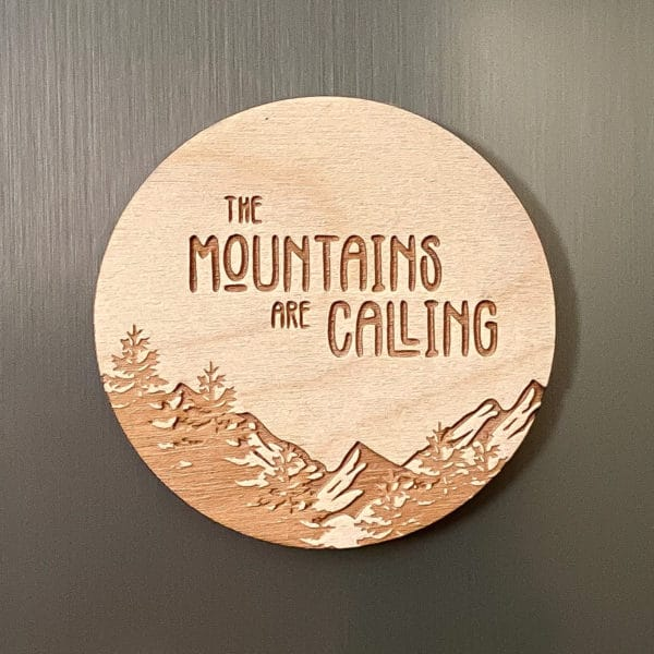 The Mountains are Calling Wooden Magnet
