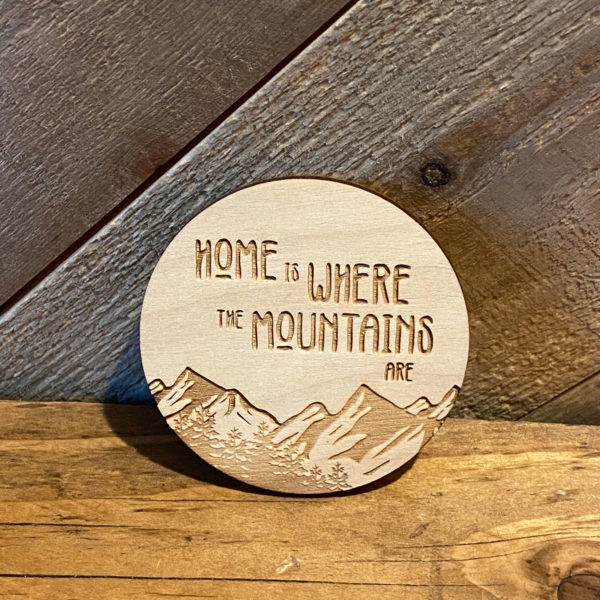 Home is Where the Mountains are Wooden Magnet